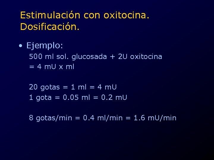 Estimulación con oxitocina. Dosificación. • Ejemplo: 500 ml sol. glucosada + 2 U oxitocina