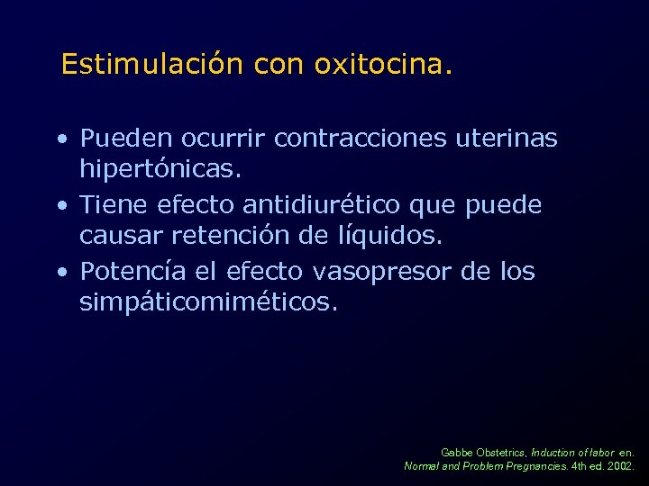 Estimulación con oxitocina. • Pueden ocurrir contracciones uterinas hipertónicas. • Tiene efecto antidiurético que