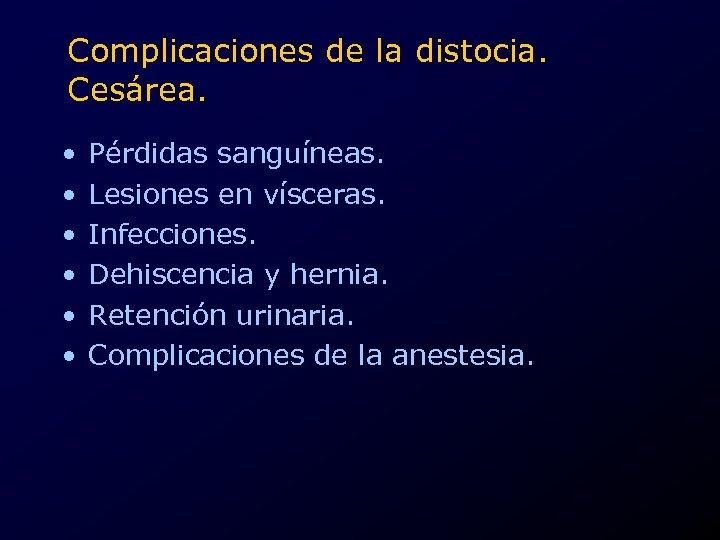 Complicaciones de la distocia. Cesárea. • • • Pérdidas sanguíneas. Lesiones en vísceras. Infecciones.