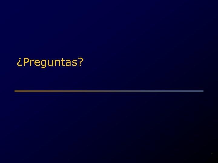¿Preguntas? .