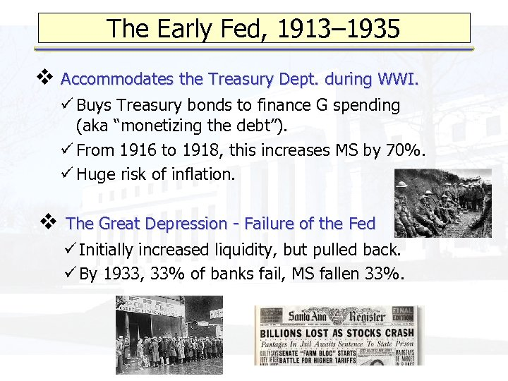 The Early Fed, 1913– 1935 v Accommodates the Treasury Dept. during WWI. ü Buys