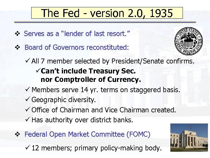 "The Fed - version 2. 0, 1935 v Serves as a ""lender of last"