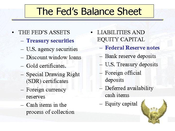 The Fed's Balance Sheet • THE FED'S ASSETS – Treasury securities – U. S.