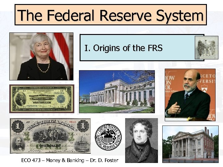 The Federal Reserve System I. Origins of the FRS ECO 473 – Money &