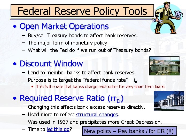 Federal Reserve Policy Tools • Open Market Operations – Buy/sell Treasury bonds to affect