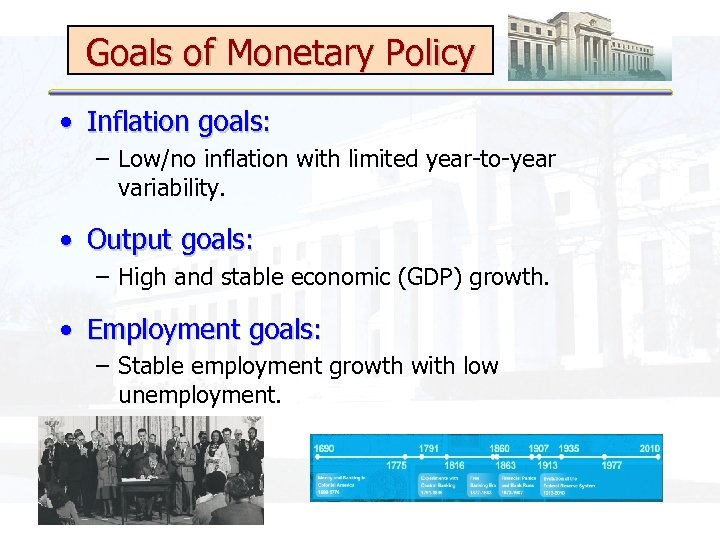 Goals of Monetary Policy • Inflation goals: – Low/no inflation with limited year-to-year variability.