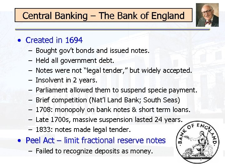 Central Banking – The Bank of England • Created in 1694 – – –