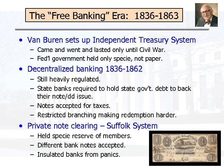 "The ""Free Banking"" Era: 1836 -1863 • Van Buren sets up Independent Treasury System"
