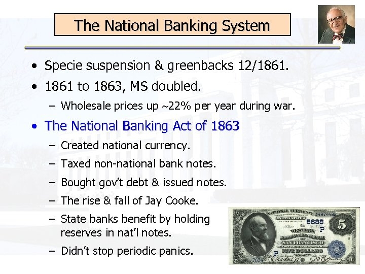 The National Banking System • Specie suspension & greenbacks 12/1861. • 1861 to 1863,