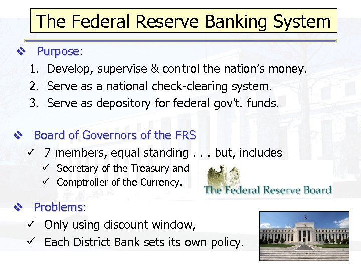 The Federal Reserve Banking System v Purpose: Purpose 1. Develop, supervise & control the