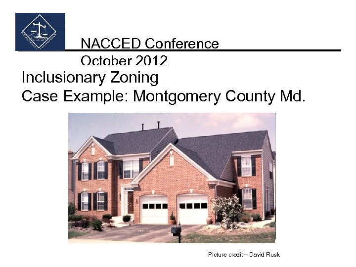 NACCED Conference October 2012 Inclusionary Zoning Case Example: Montgomery County Md. Picture credit –