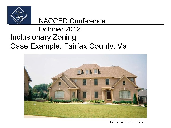 NACCED Conference October 2012 Inclusionary Zoning Case Example: Fairfax County, Va. Picture credit –