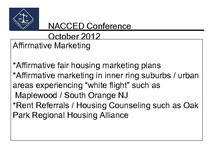 NACCED Conference October 2012 Affirmative Marketing *Affirmative fair housing marketing plans *Affirmative marketing in