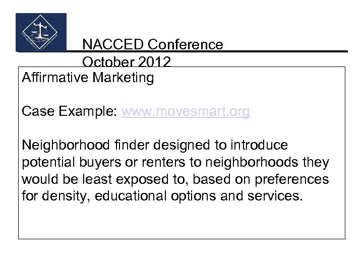 NACCED Conference October 2012 Affirmative Marketing Case Example: www. movesmart. org Neighborhood finder designed