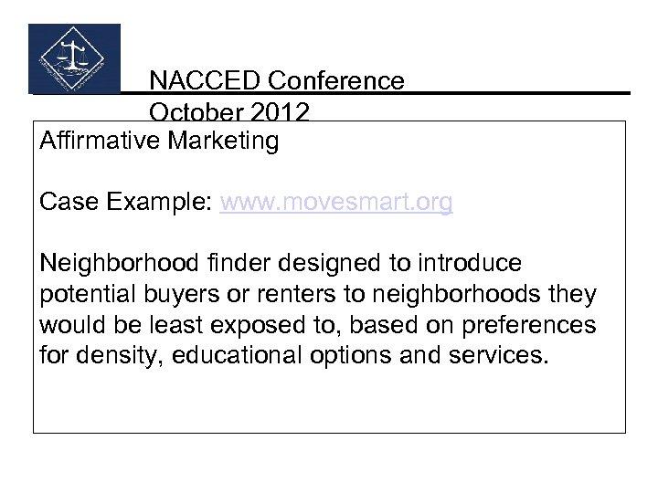 NACCED Conference October 2012 Affirmative Marketing Case Example: www. movesmart. org Neighborhood finder designed