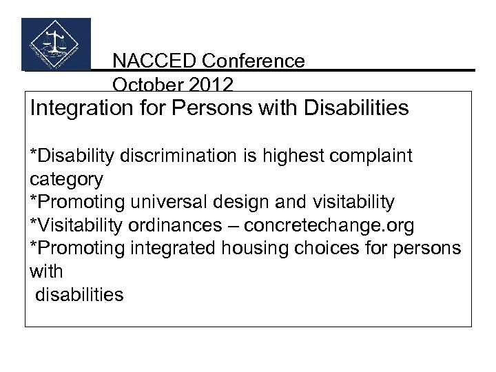 NACCED Conference October 2012 Integration for Persons with Disabilities *Disability discrimination is highest complaint