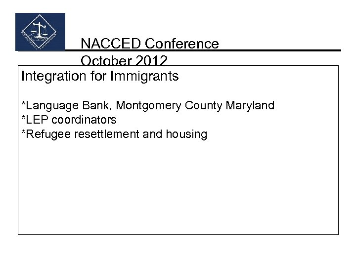 NACCED Conference October 2012 Integration for Immigrants *Language Bank, Montgomery County Maryland *LEP coordinators