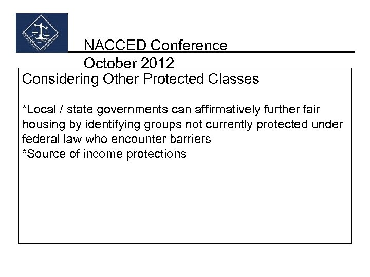 NACCED Conference October 2012 Considering Other Protected Classes *Local / state governments can affirmatively