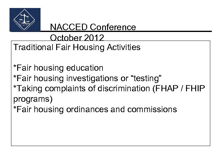 NACCED Conference October 2012 Traditional Fair Housing Activities *Fair housing education *Fair housing investigations
