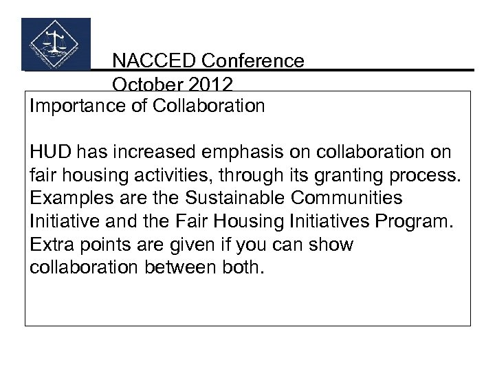 NACCED Conference October 2012 Importance of Collaboration HUD has increased emphasis on collaboration on