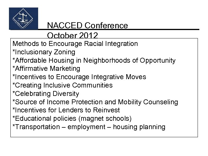 NACCED Conference October 2012 Methods to Encourage Racial Integration *Inclusionary Zoning *Affordable Housing in