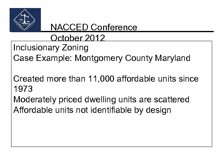 NACCED Conference October 2012 Inclusionary Zoning Case Example: Montgomery County Maryland Created more than