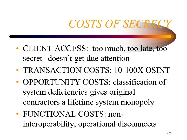 COSTS OF SECRECY • CLIENT ACCESS: too much, too late, too secret--doesn't get due