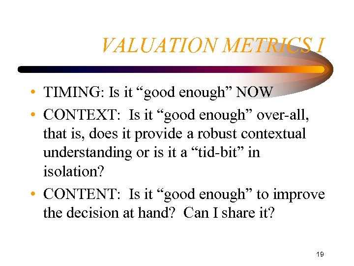 """VALUATION METRICS I • TIMING: Is it """"good enough"""" NOW • CONTEXT: Is it"""