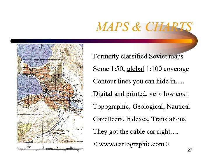 MAPS & CHARTS Formerly classified Soviet maps Some 1: 50, global 1: 100 coverage