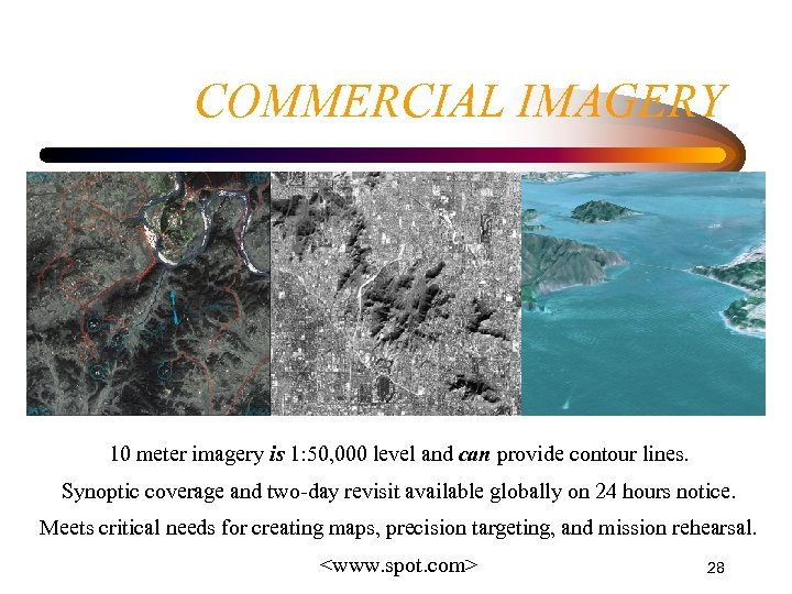 COMMERCIAL IMAGERY 10 meter imagery is 1: 50, 000 level and can provide contour