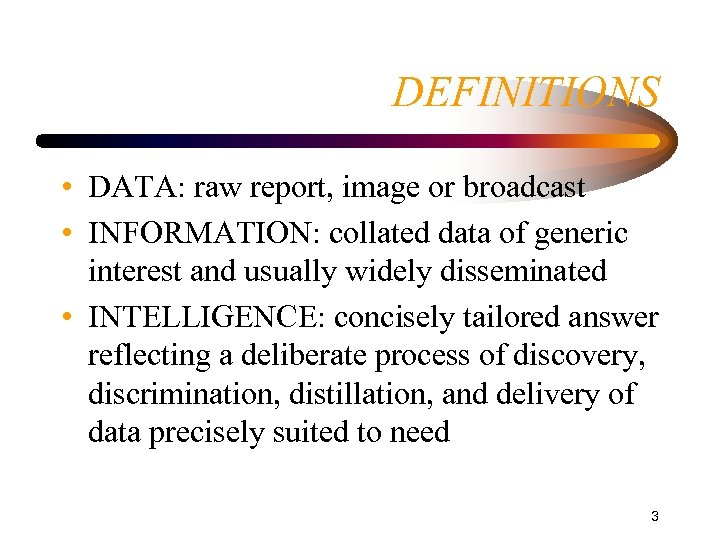 DEFINITIONS • DATA: raw report, image or broadcast • INFORMATION: collated data of generic