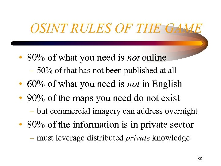OSINT RULES OF THE GAME • 80% of what you need is not online