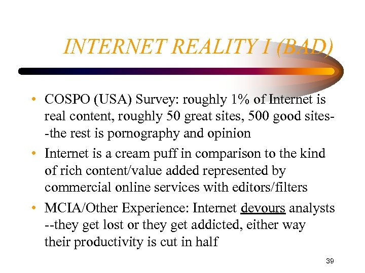 INTERNET REALITY I (BAD) • COSPO (USA) Survey: roughly 1% of Internet is real