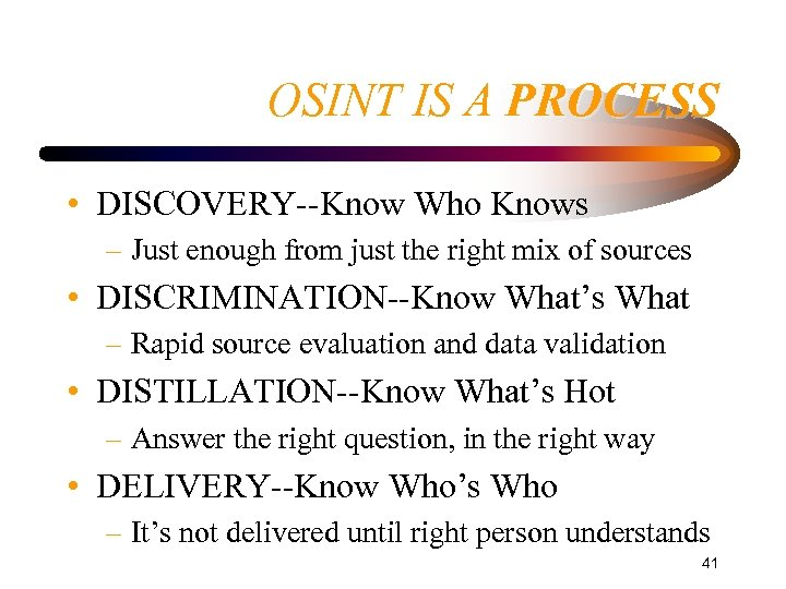 OSINT IS A PROCESS • DISCOVERY--Know Who Knows – Just enough from just the