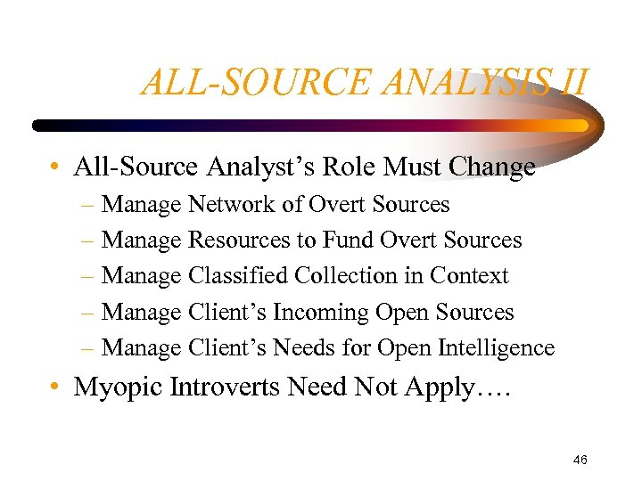 ALL-SOURCE ANALYSIS II • All-Source Analyst's Role Must Change – Manage Network of Overt