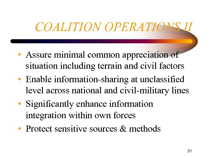 COALITION OPERATIONS II • Assure minimal common appreciation of situation including terrain and civil