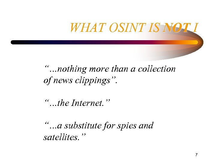 """WHAT OSINT IS NOT I """"…nothing more than a collection of news clippings"""". """"…the"""
