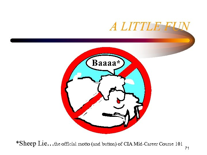 A LITTLE FUN Baaaa* *Sheep Lie…the official motto (and button) of CIA Mid-Career Course