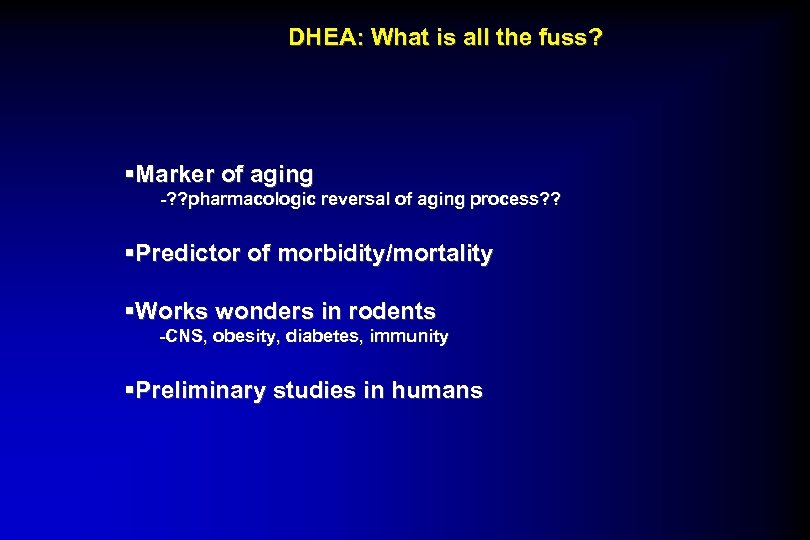 DHEA: What is all the fuss? §Marker of aging -? ? pharmacologic reversal of
