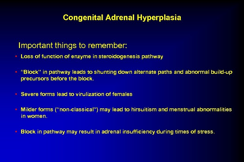 Congenital Adrenal Hyperplasia Important things to remember: • Loss of function of enzyme in