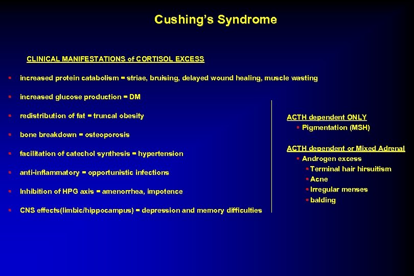 Cushing's Syndrome CLINICAL MANIFESTATIONS of CORTISOL EXCESS § increased protein catabolism = striae, bruising,