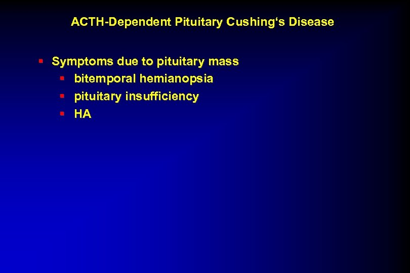 ACTH-Dependent Pituitary Cushing's Disease § Symptoms due to pituitary mass § bitemporal hemianopsia §