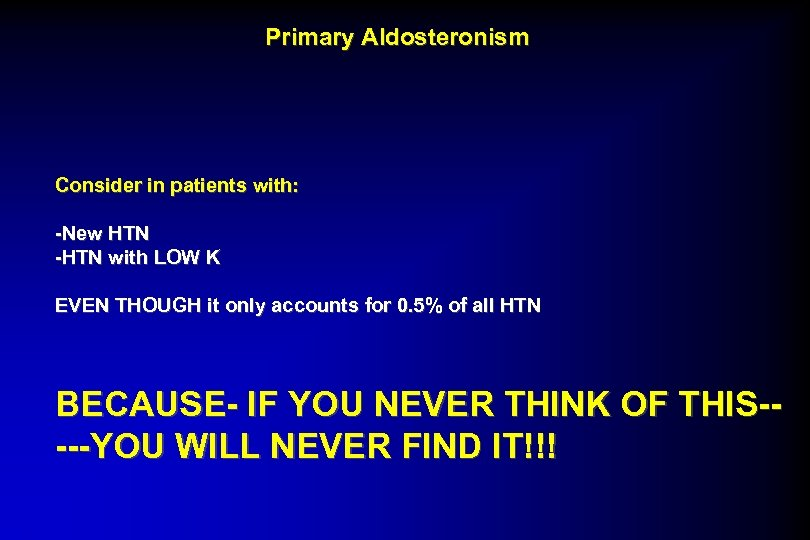 Primary Aldosteronism Consider in patients with: -New HTN -HTN with LOW K EVEN THOUGH
