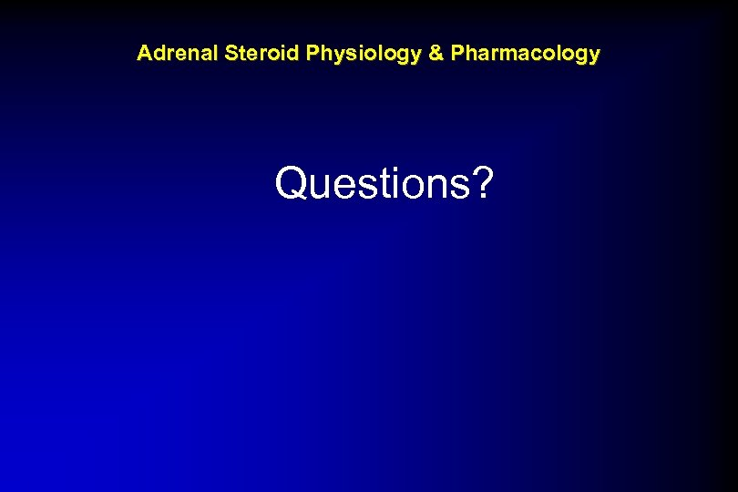Adrenal Steroid Physiology & Pharmacology Questions?