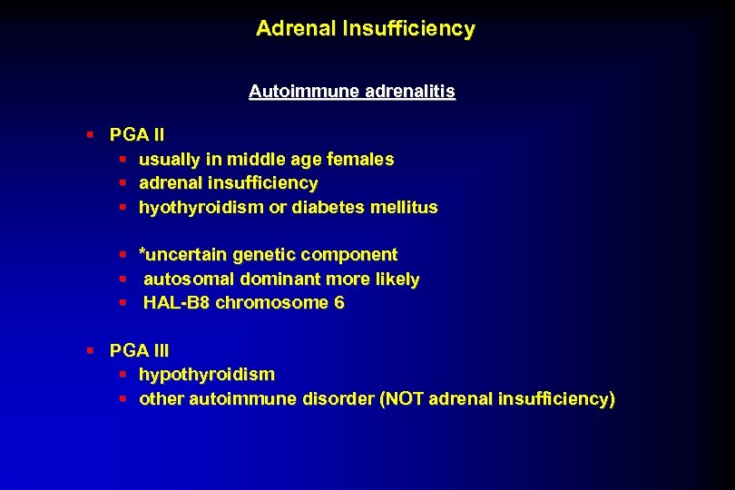 Adrenal Insufficiency Autoimmune adrenalitis § PGA II § usually in middle age females §