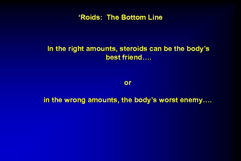 'Roids: The Bottom Line In the right amounts, steroids can be the body's best