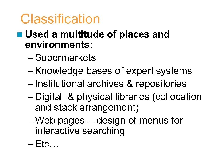 Classification n Used a multitude of places and environments: – Supermarkets – Knowledge bases