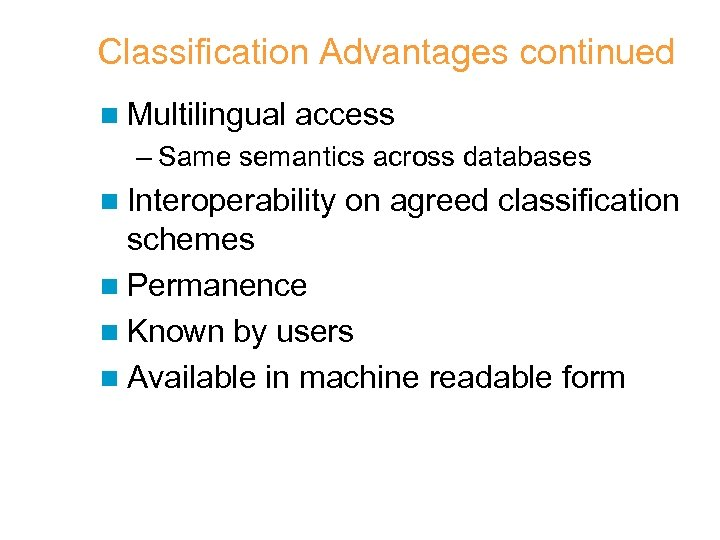 Classification Advantages continued n Multilingual access – Same semantics across databases n Interoperability on