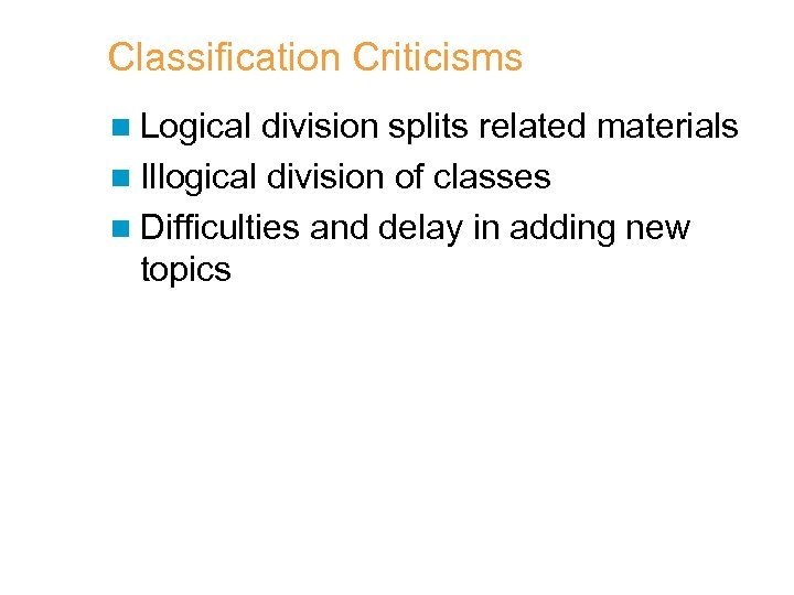 Classification Criticisms n Logical division splits related materials n Illogical division of classes n