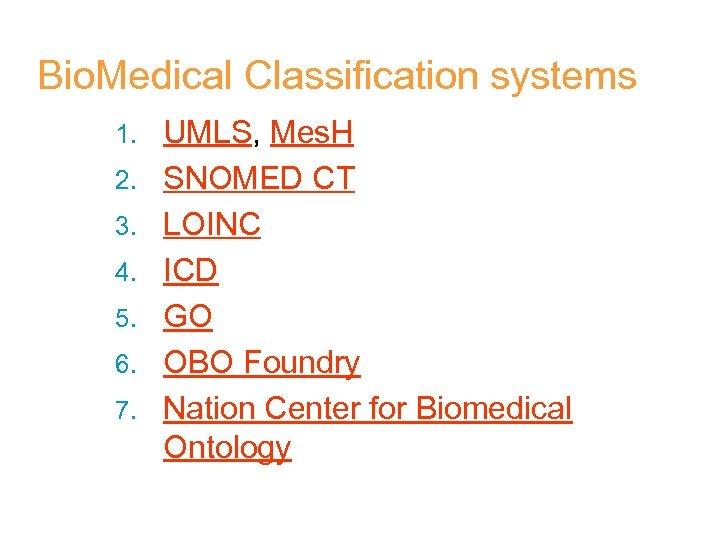 Bio. Medical Classification systems 1. 2. 3. 4. 5. 6. 7. UMLS, Mes. H